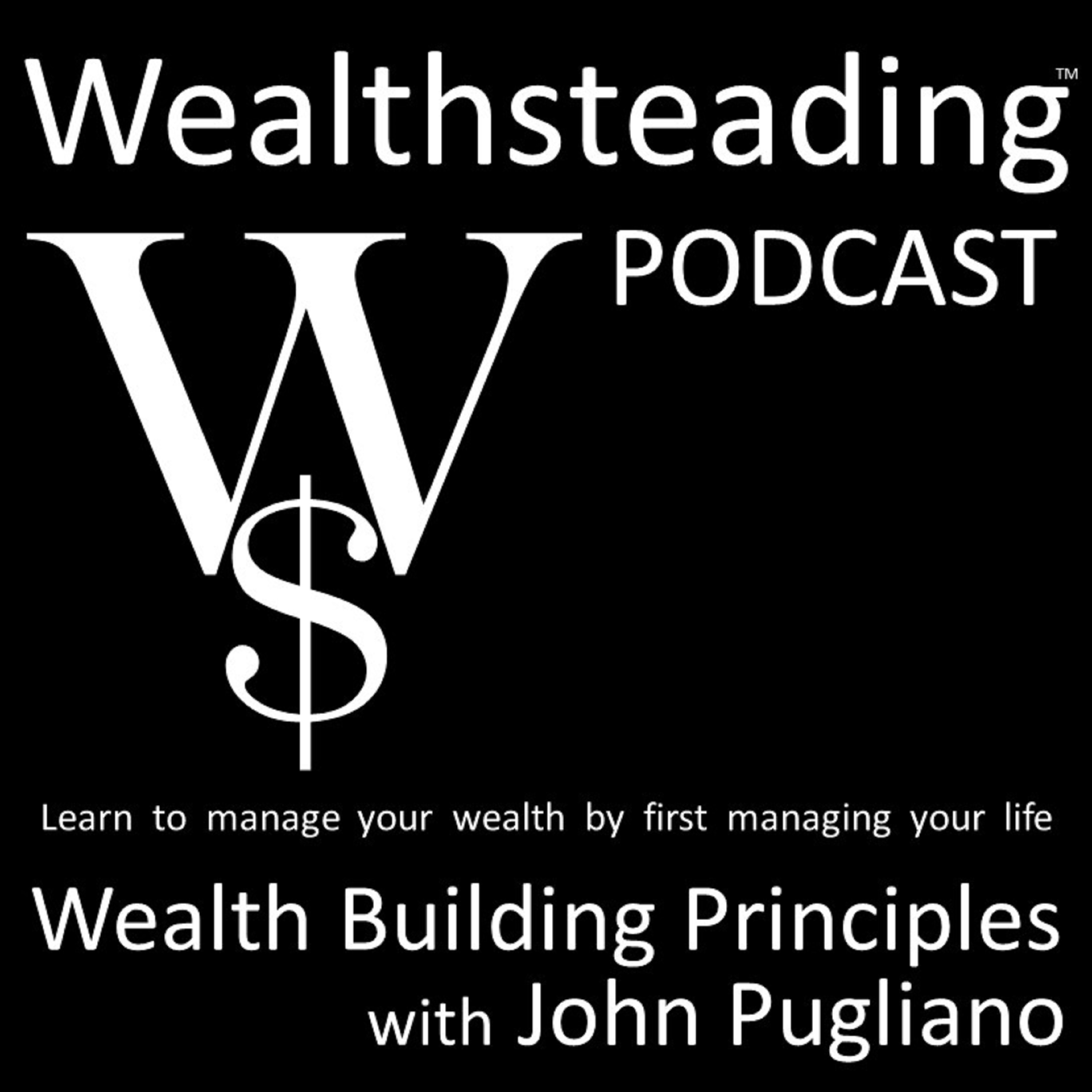 WEALTHSTEADING Wealth Building Principles with John Pugliano